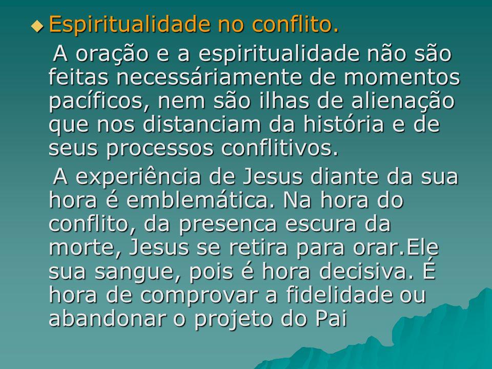 Espiritualidade no conflito. Espiritualidade no conflito. A oração e a espiritualidade não são feitas necessáriamente de momentos pacíficos, nem são i