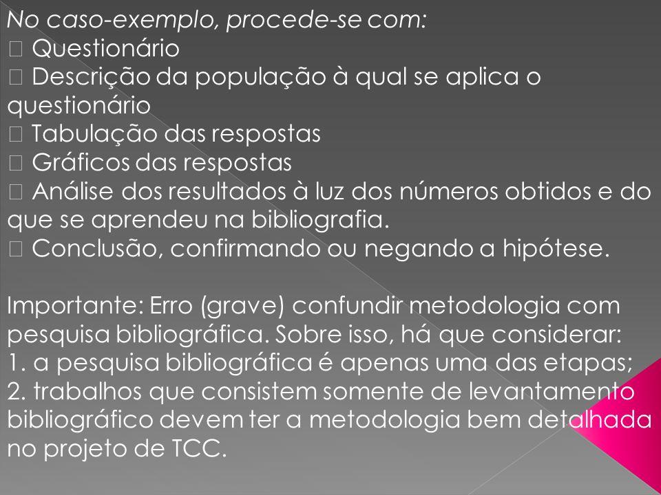 No caso-exemplo, procede-se com: Questionário Descrição da população à qual se aplica o questionário Tabulação das respostas Gráficos das respostas An