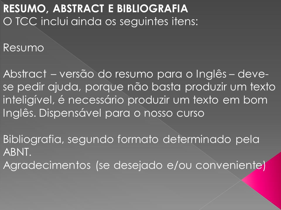 RESUMO, ABSTRACT E BIBLIOGRAFIA O TCC inclui ainda os seguintes itens: Resumo Abstract – versão do resumo para o Inglês – deve- se pedir ajuda, porque