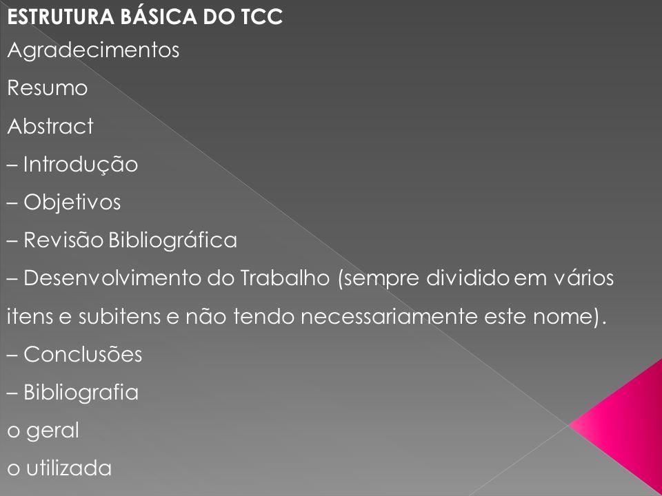 ESTRUTURA BÁSICA DO TCC Agradecimentos Resumo Abstract – Introdução – Objetivos – Revisão Bibliográfica – Desenvolvimento do Trabalho (sempre dividido