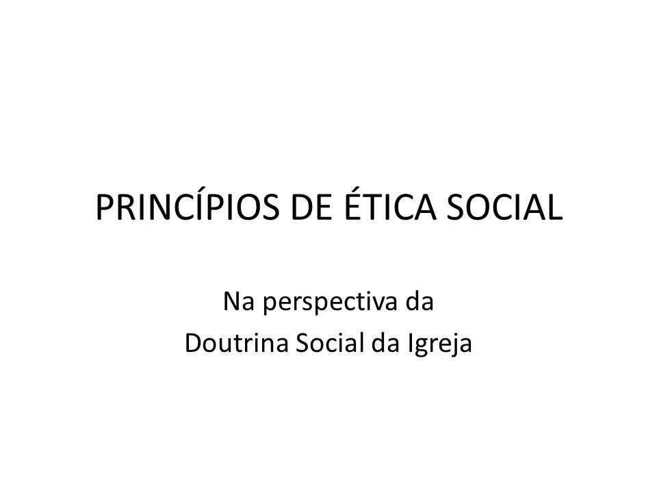 PRINCÍPIOS DE ÉTICA SOCIAL Na perspectiva da Doutrina Social da Igreja