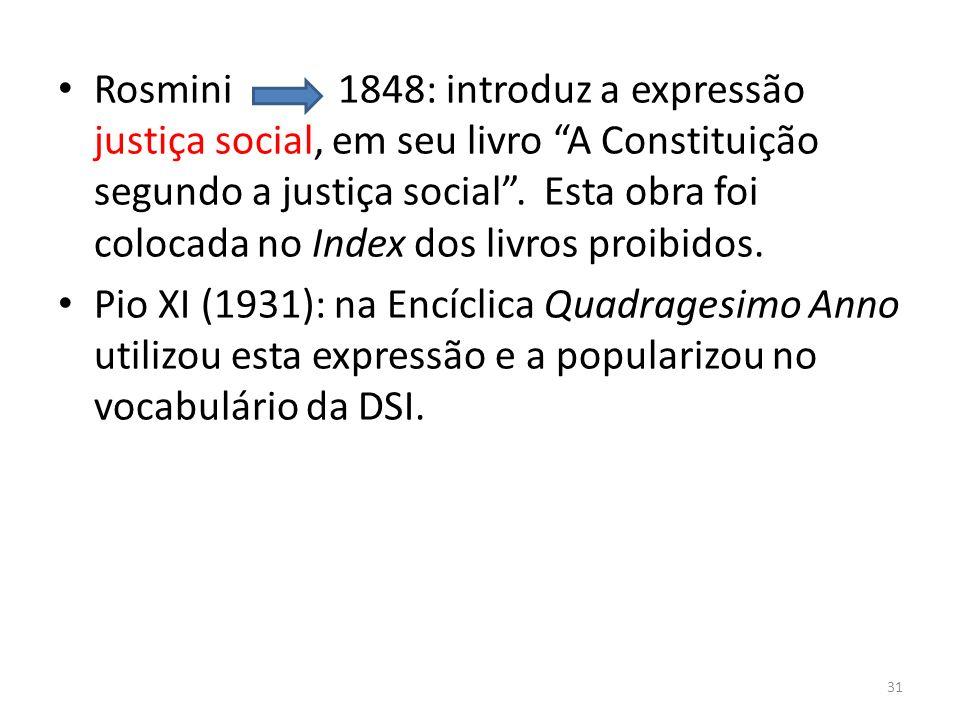 Rosmini 1848: introduz a expressão justiça social, em seu livro A Constituição segundo a justiça social. Esta obra foi colocada no Index dos livros pr