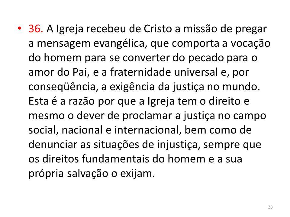 36. A Igreja recebeu de Cristo a missão de pregar a mensagem evangélica, que comporta a vocação do homem para se converter do pecado para o amor do Pa
