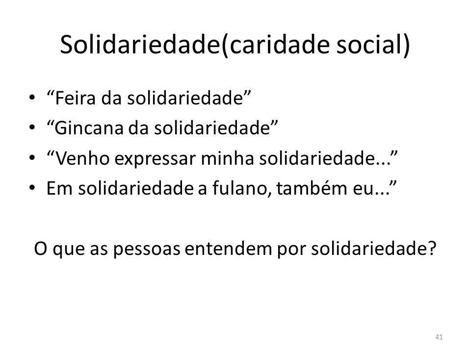 Solidariedade(caridade social) Feira da solidariedade Gincana da solidariedade Venho expressar minha solidariedade... Em solidariedade a fulano, també