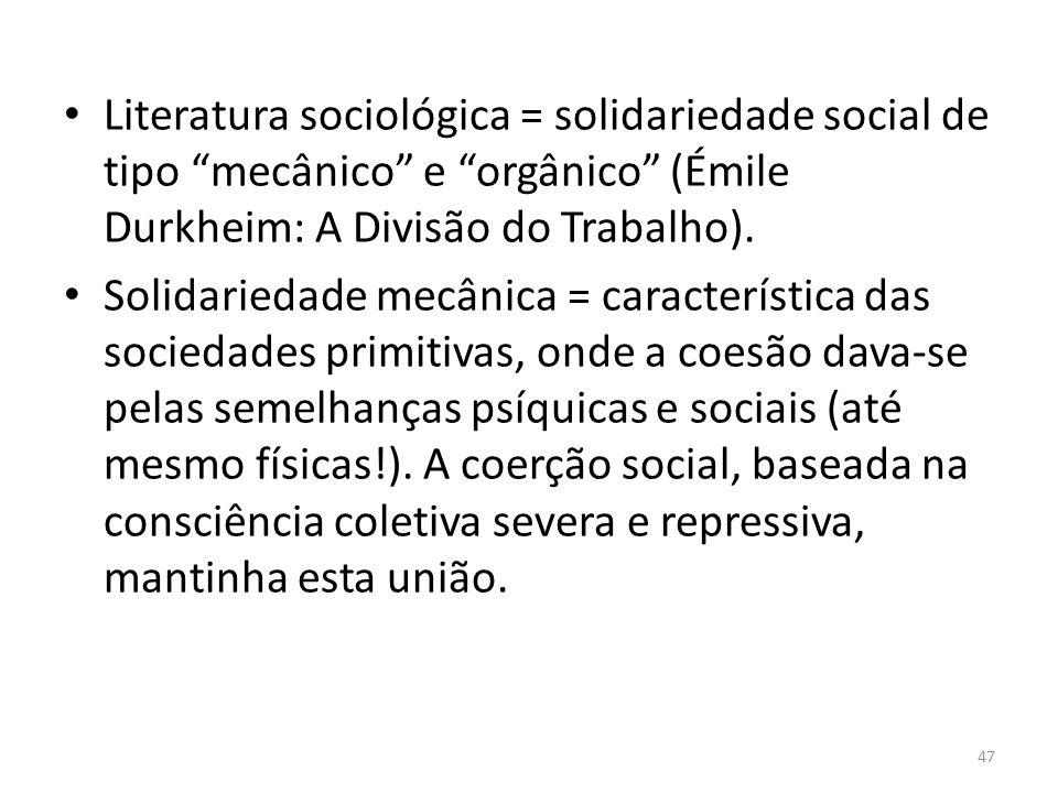 Literatura sociológica = solidariedade social de tipo mecânico e orgânico (Émile Durkheim: A Divisão do Trabalho). Solidariedade mecânica = caracterís