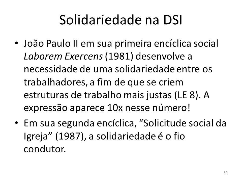Solidariedade na DSI João Paulo II em sua primeira encíclica social Laborem Exercens (1981) desenvolve a necessidade de uma solidariedade entre os tra