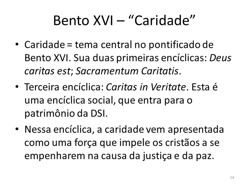Bento XVI – Caridade Caridade = tema central no pontificado de Bento XVI. Sua duas primeiras encíclicas: Deus caritas est; Sacramentum Caritatis. Terc