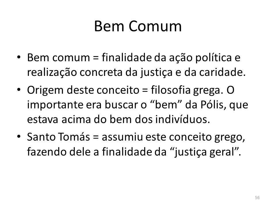 Bem Comum Bem comum = finalidade da ação política e realização concreta da justiça e da caridade. Origem deste conceito = filosofia grega. O important