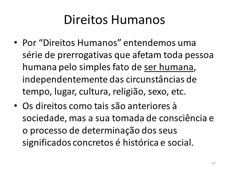 As suas concreções vão mudando com a mudança de necessidades humanas, que ocorrem ao longo da história.