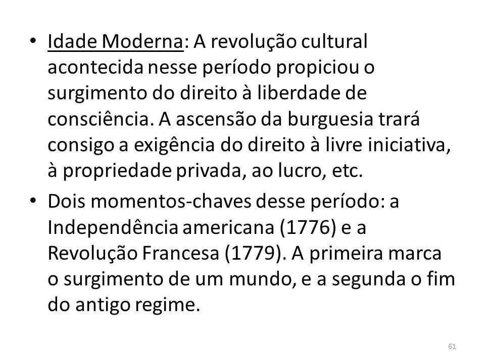 Idade Moderna: A revolução cultural acontecida nesse período propiciou o surgimento do direito à liberdade de consciência. A ascensão da burguesia tra