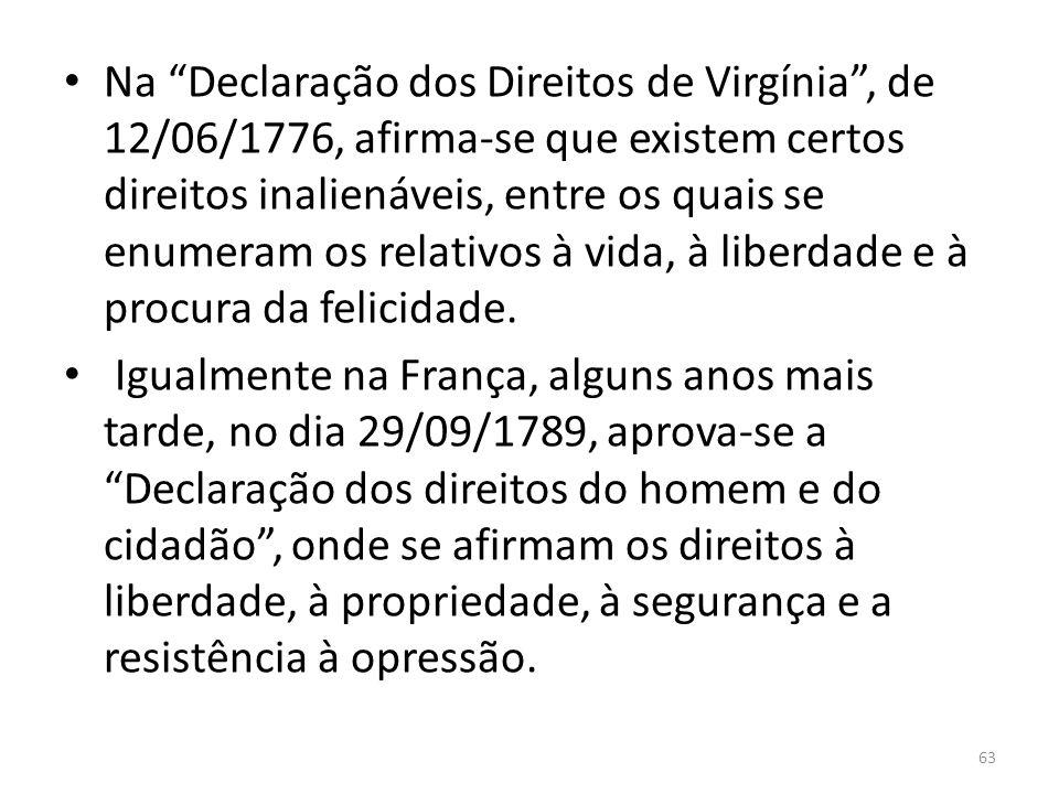 Na Declaração dos Direitos de Virgínia, de 12/06/1776, afirma-se que existem certos direitos inalienáveis, entre os quais se enumeram os relativos à v