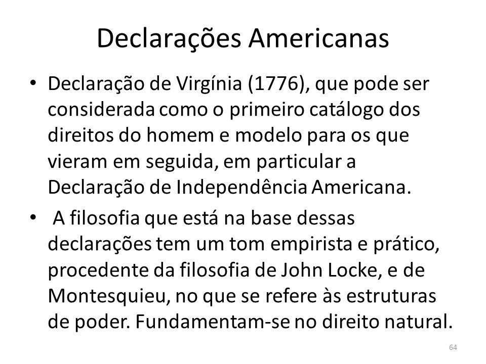 Declaração Francesa -1789 Frente às declarações americanas, que fundamentam os direitos humanos no direito natural, a declaração francesa os fundamenta na vontade geral (soberania popular).
