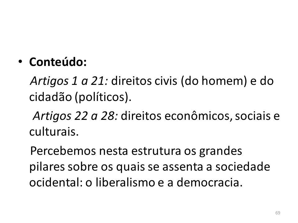 Conteúdo: Artigos 1 a 21: direitos civis (do homem) e do cidadão (políticos). Artigos 22 a 28: direitos econômicos, sociais e culturais. Percebemos ne