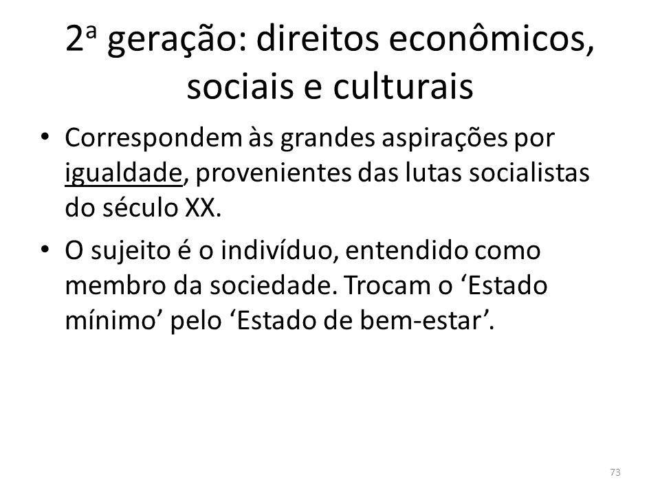 2 a geração: direitos econômicos, sociais e culturais Correspondem às grandes aspirações por igualdade, provenientes das lutas socialistas do século X