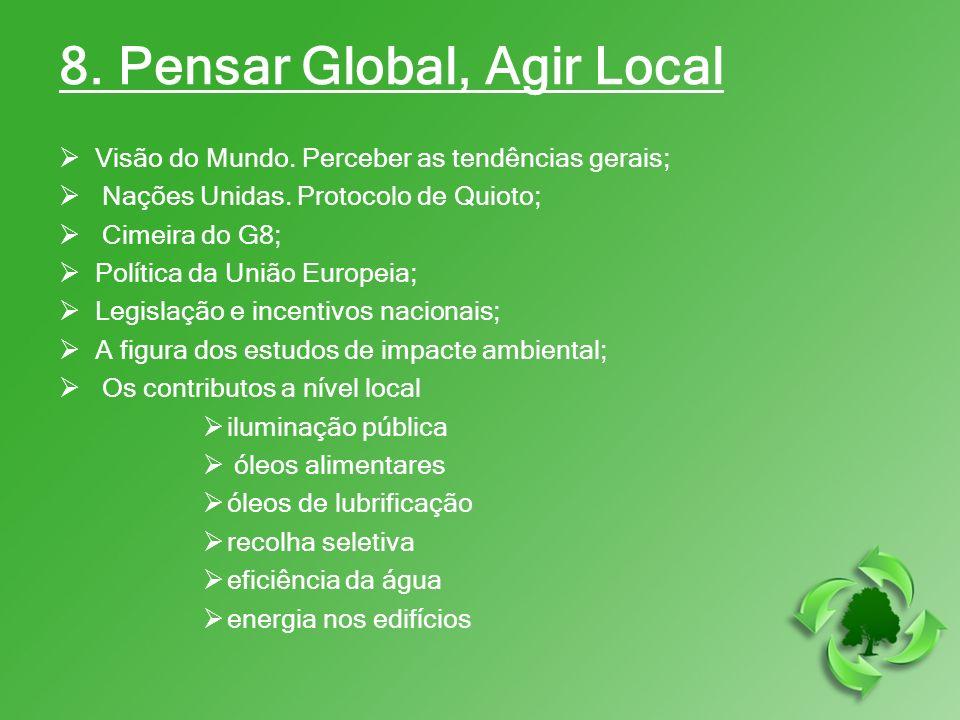 8. Pensar Global, Agir Local Visão do Mundo. Perceber as tendências gerais; Nações Unidas. Protocolo de Quioto; Cimeira do G8; Política da União Europ