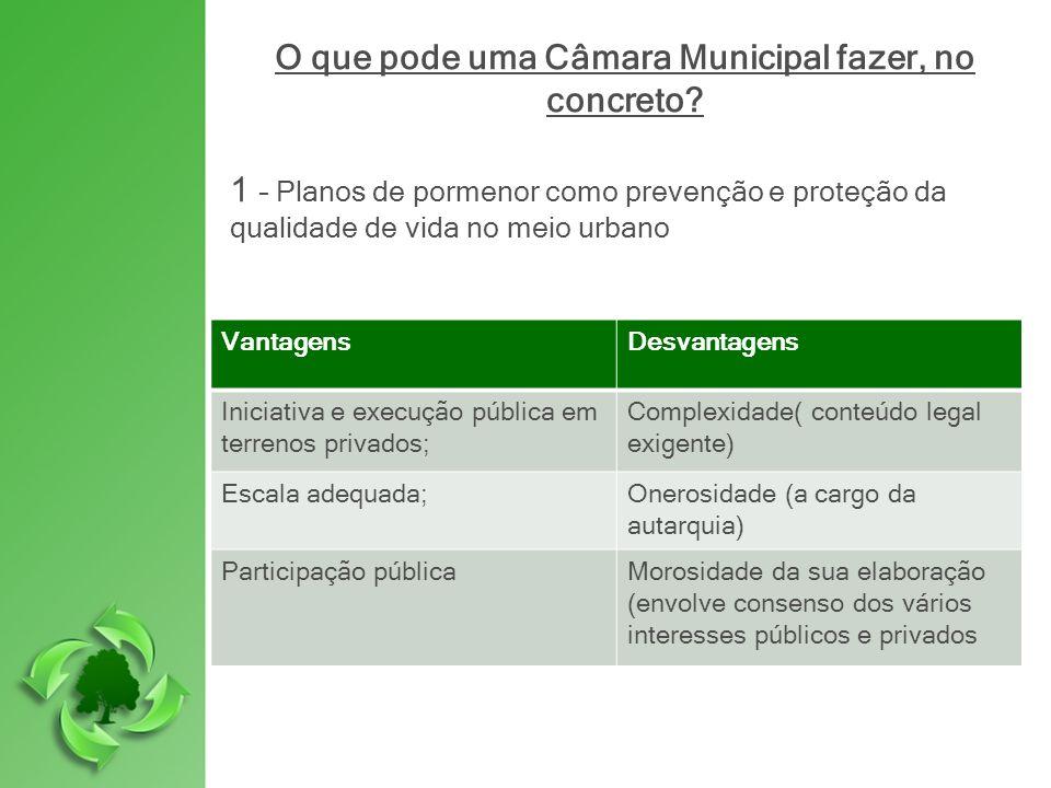 O que pode uma Câmara Municipal fazer, no concreto? 1 – Planos de pormenor como prevenção e proteção da qualidade de vida no meio urbano VantagensDesv