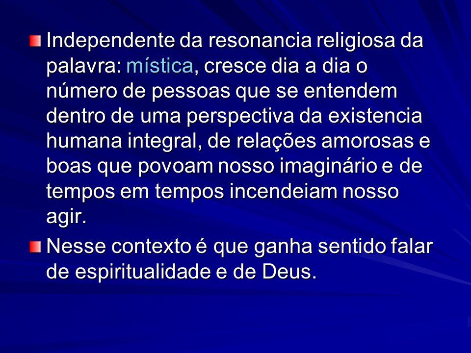 Independente da resonancia religiosa da palavra: mística, cresce dia a dia o número de pessoas que se entendem dentro de uma perspectiva da existencia