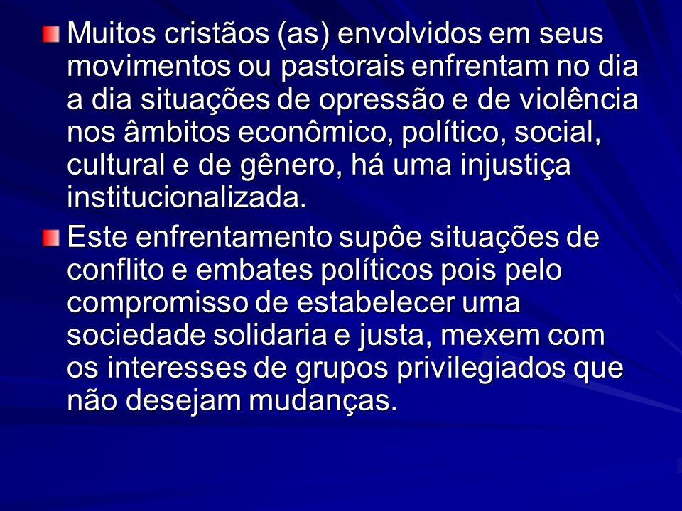 Muitos cristãos (as) envolvidos em seus movimentos ou pastorais enfrentam no dia a dia situações de opressão e de violência nos âmbitos econômico, pol