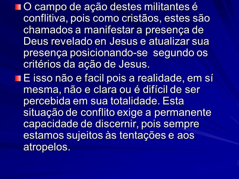 O campo de ação destes militantes é conflitiva, pois como cristãos, estes são chamados a manifestar a presença de Deus revelado en Jesus e atualizar s