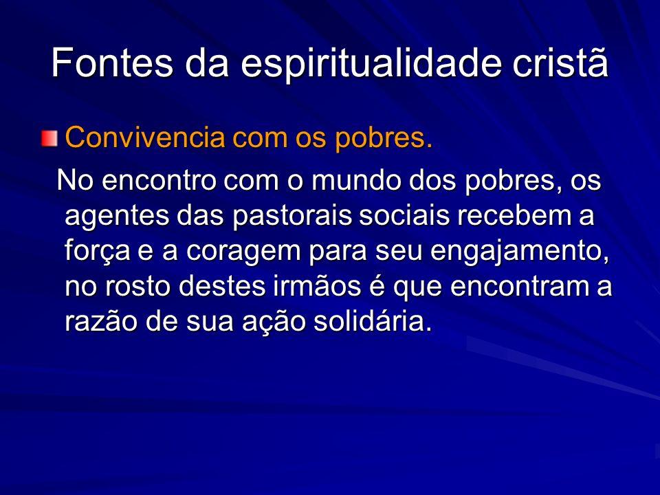 Fontes da espiritualidade cristã Convivencia com os pobres. No encontro com o mundo dos pobres, os agentes das pastorais sociais recebem a força e a c