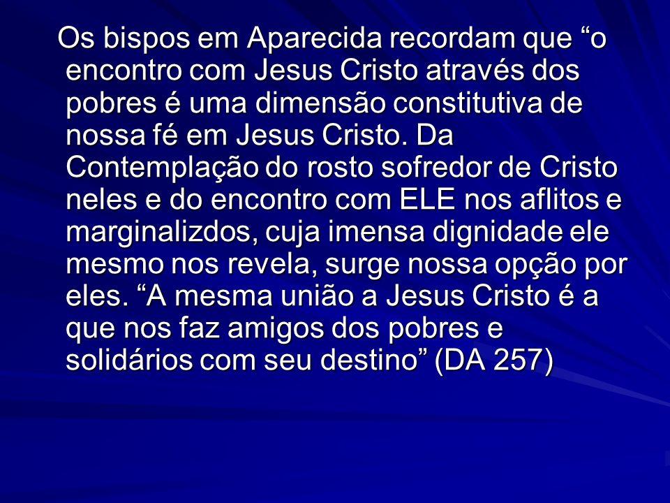 Os bispos em Aparecida recordam que o encontro com Jesus Cristo através dos pobres é uma dimensão constitutiva de nossa fé em Jesus Cristo. Da Contemp