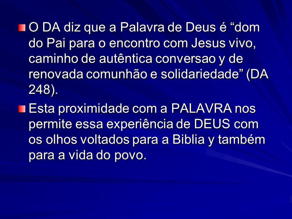 O DA diz que a Palavra de Deus é dom do Pai para o encontro com Jesus vivo, caminho de autêntica conversao y de renovada comunhão e solidariedade (DA