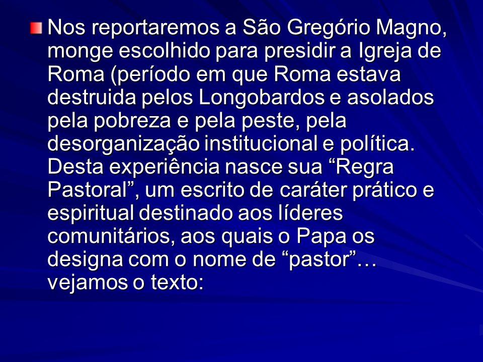 Nos reportaremos a São Gregório Magno, monge escolhido para presidir a Igreja de Roma (período em que Roma estava destruida pelos Longobardos e asolad