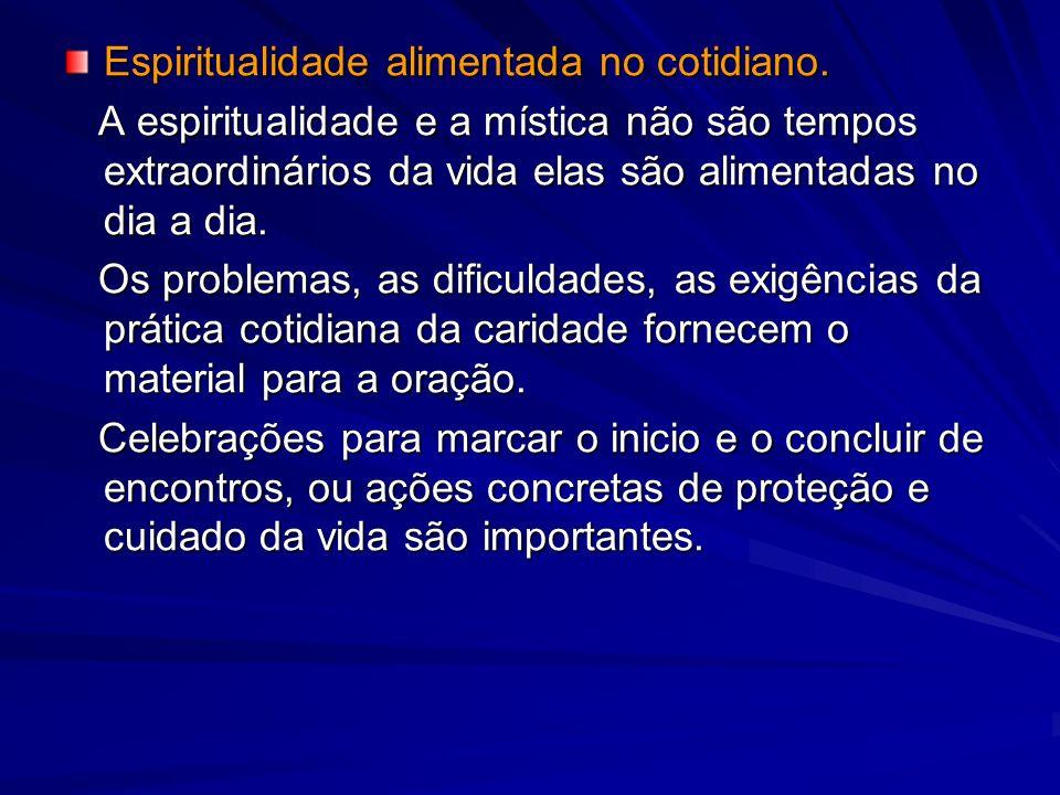 Espiritualidade alimentada no cotidiano. A espiritualidade e a mística não são tempos extraordinários da vida elas são alimentadas no dia a dia. A esp