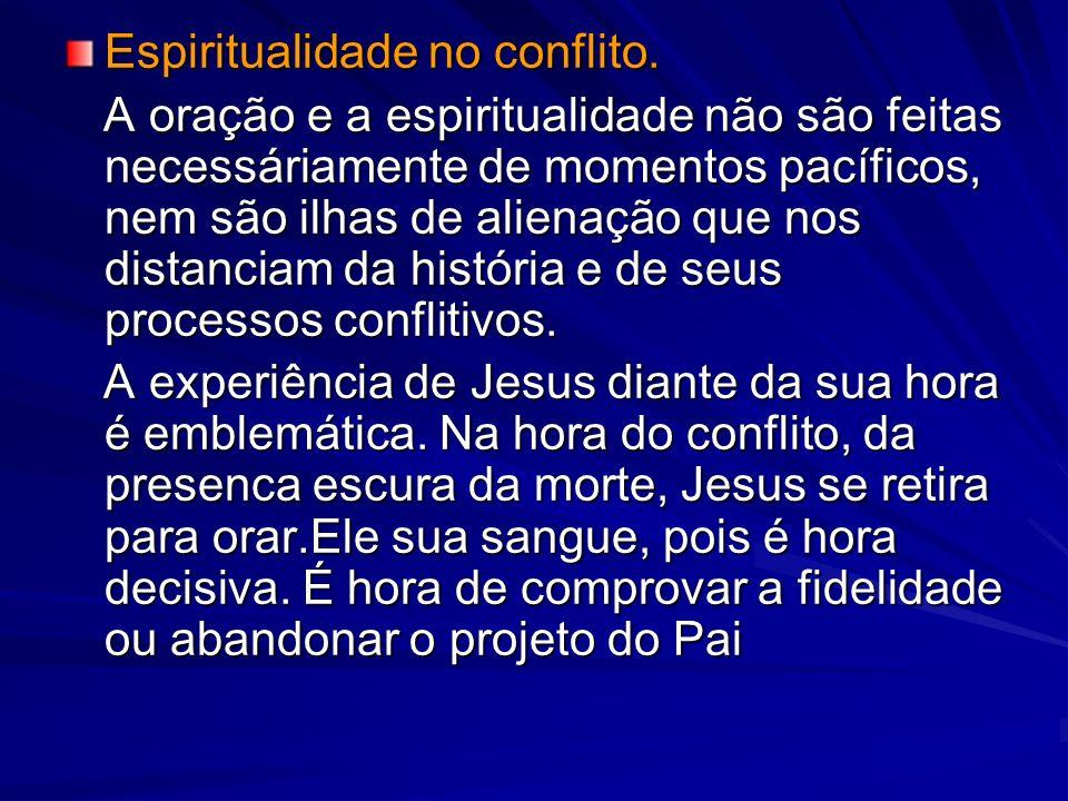 Espiritualidade no conflito. A oração e a espiritualidade não são feitas necessáriamente de momentos pacíficos, nem são ilhas de alienação que nos dis