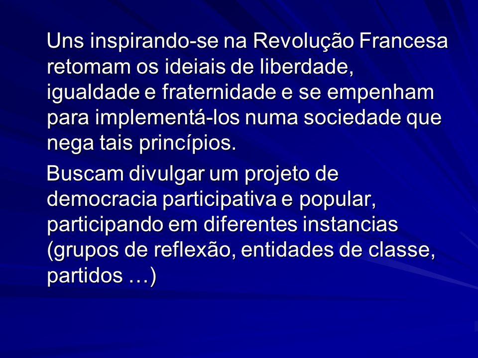 Uns inspirando-se na Revolução Francesa retomam os ideiais de liberdade, igualdade e fraternidade e se empenham para implementá-los numa sociedade que