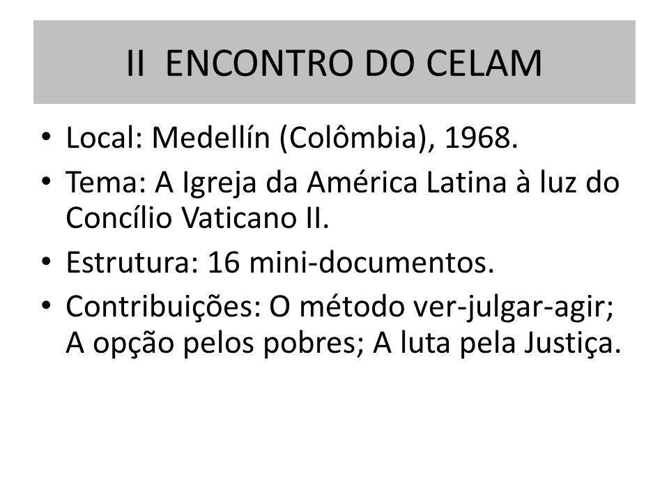 Local: Medellín (Colômbia), 1968. Tema: A Igreja da América Latina à luz do Concílio Vaticano II. Estrutura: 16 mini-documentos. Contribuições: O méto