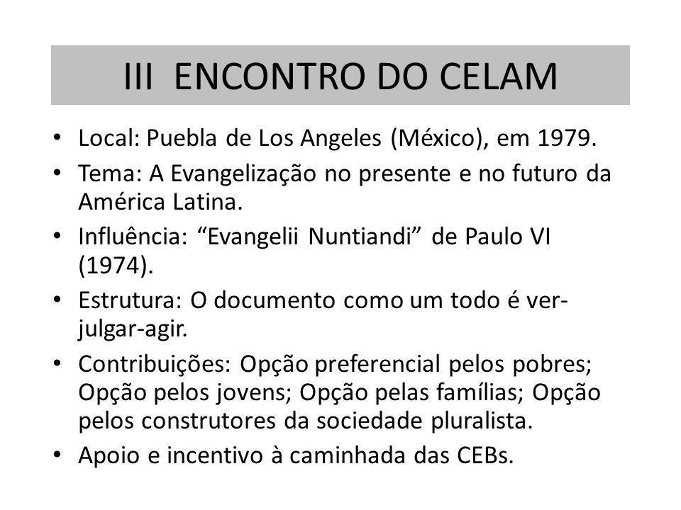 Local: Puebla de Los Angeles (México), em 1979. Tema: A Evangelização no presente e no futuro da América Latina. Influência: Evangelii Nuntiandi de Pa