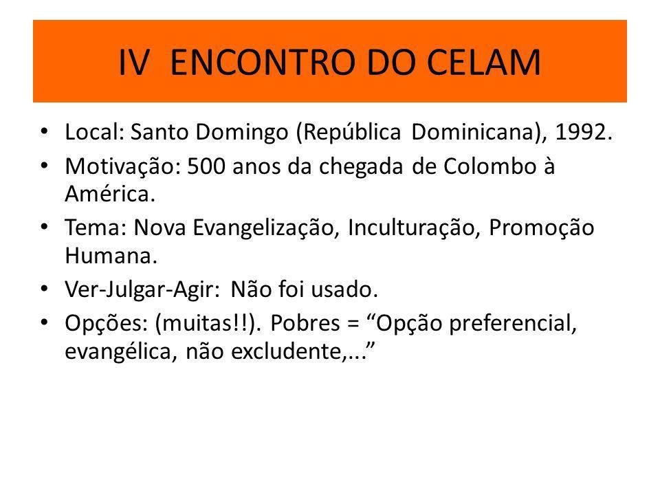 Local: Santo Domingo (República Dominicana), 1992. Motivação: 500 anos da chegada de Colombo à América. Tema: Nova Evangelização, Inculturação, Promoç