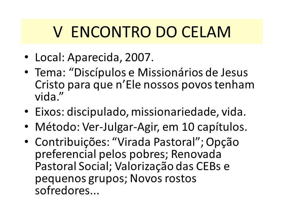 Local: Aparecida, 2007. Tema: Discípulos e Missionários de Jesus Cristo para que nEle nossos povos tenham vida. Eixos: discipulado, missionariedade, v