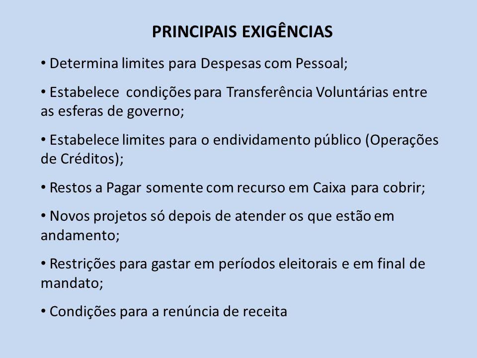 PRINCIPAIS EXIGÊNCIAS Determina limites para Despesas com Pessoal; Estabelece condições para Transferência Voluntárias entre as esferas de governo; Es