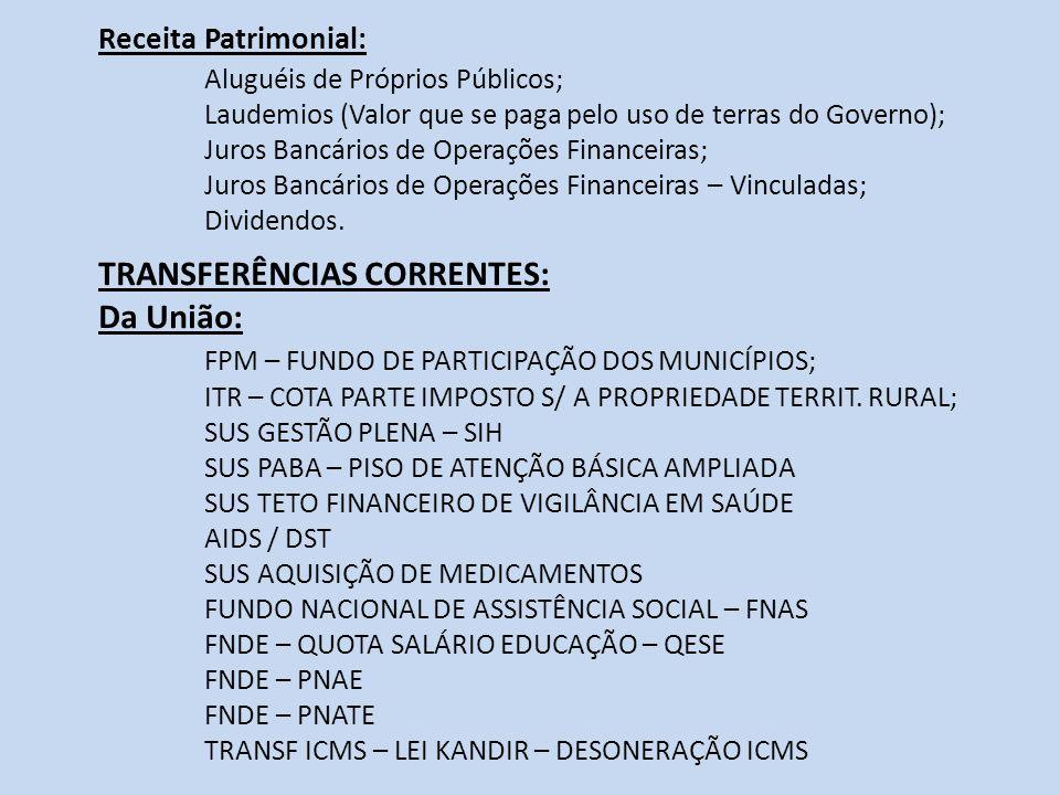 Receita Patrimonial: Aluguéis de Próprios Públicos; Laudemios (Valor que se paga pelo uso de terras do Governo); Juros Bancários de Operações Financei