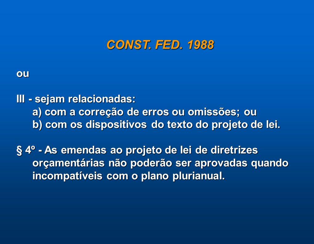 CONST. FED. 1988 ou III - sejam relacionadas: a) com a correção de erros ou omissões; ou b) com os dispositivos do texto do projeto de lei. § 4º - As