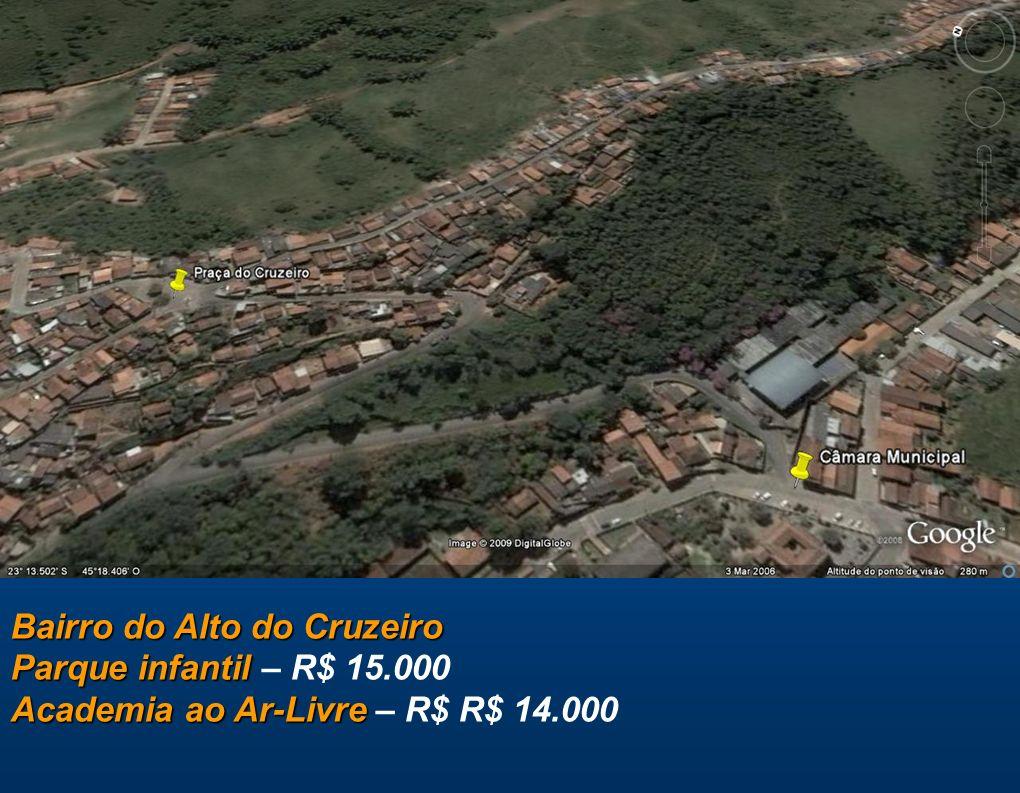 Bairro do Alto do Cruzeiro Parque infantil Academia ao Ar-Livre Bairro do Alto do Cruzeiro Parque infantil – R$ 15.000 Academia ao Ar-Livre – R$ R$ 14