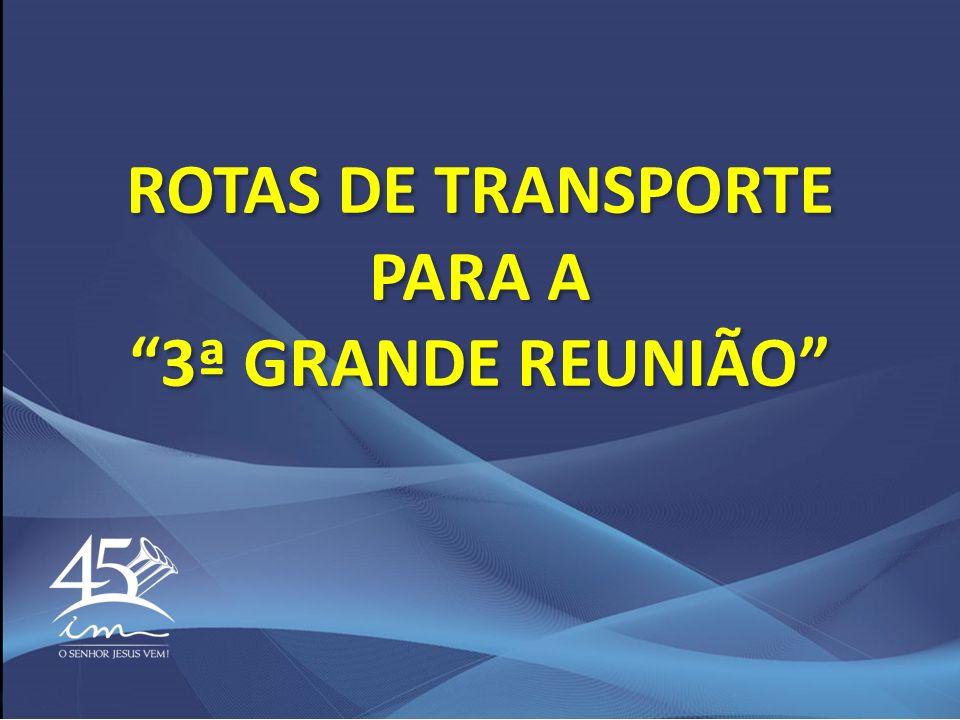 ROTAS DE TRANSPORTE PARA A 3ª GRANDE REUNIÃO ROTAS DE TRANSPORTE PARA A 3ª GRANDE REUNIÃO