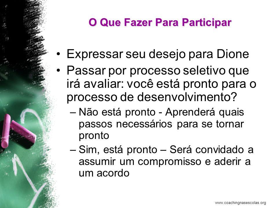 www.coachingnasescolas.org O Que Fazer Para Participar Expressar seu desejo para Dione Passar por processo seletivo que irá avaliar: você está pronto