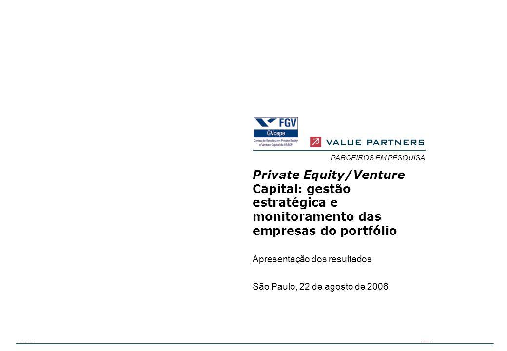 0 BRAVP-ADM-2C-060807-DSouz-P0 PARCEIROS EM PESQUISA Private Equity/Venture Capital: gestão estratégica e monitoramento das empresas do portfólio São Paulo, 22 de agosto de 2006 Apresentação dos resultados