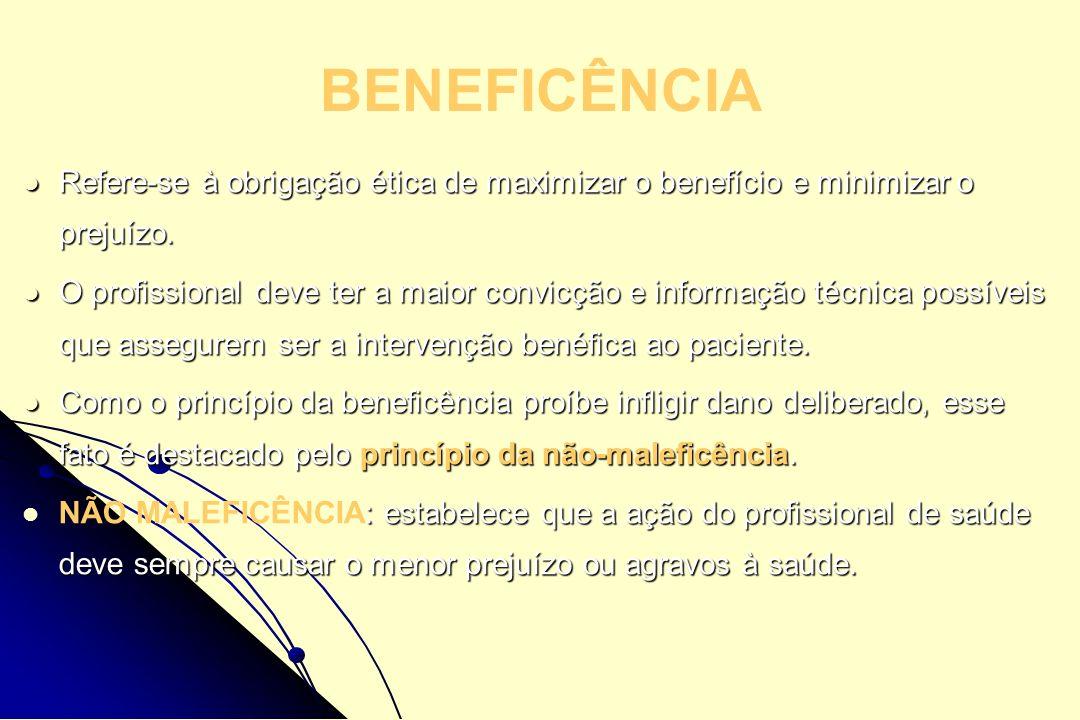 BENEFICÊNCIA Refere-se à obrigação ética de maximizar o benefício e minimizar o prejuízo. Refere-se à obrigação ética de maximizar o benefício e minim