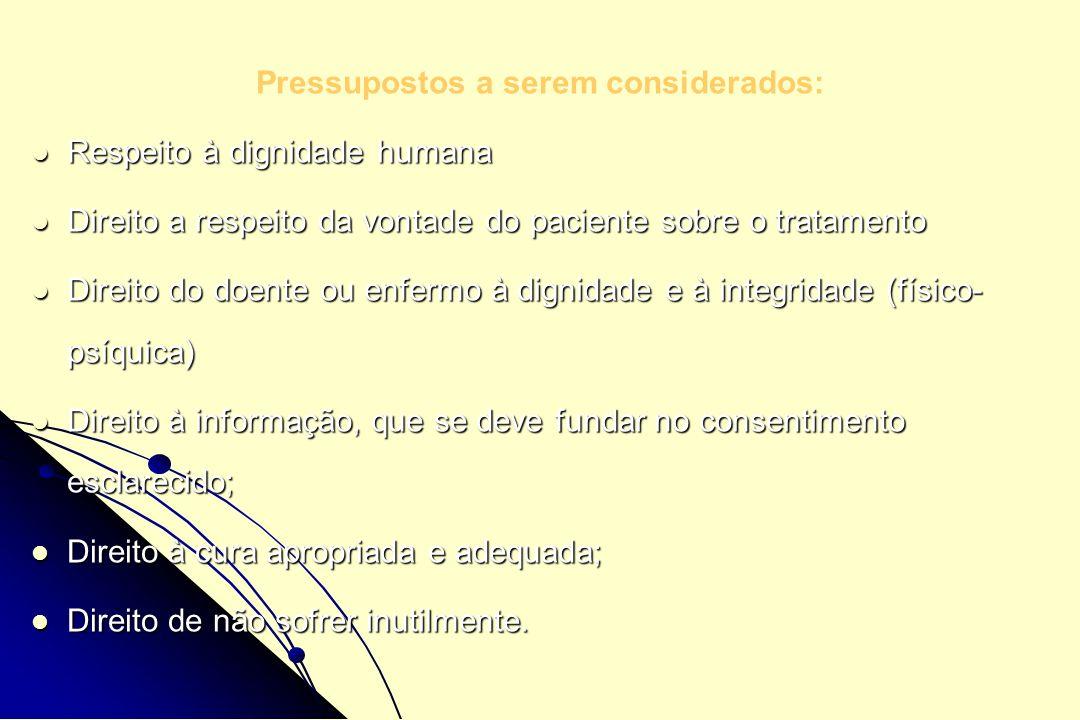 Pressupostos a serem considerados: Respeito à dignidade humana Respeito à dignidade humana Direito a respeito da vontade do paciente sobre o tratament
