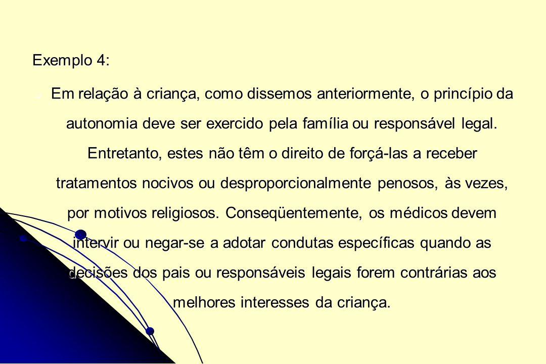 Exemplo 4: Em relação à criança, como dissemos anteriormente, o princípio da autonomia deve ser exercido pela família ou responsável legal. Entretanto