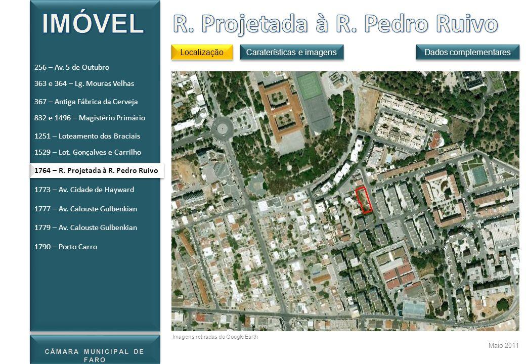 1764 – R. Projetada à R. Pedro Ruivo Localização Dados complementares Maio 2011 Caraterísticas e imagens Imagens retiradas do Google Earth 256 – Av. 5