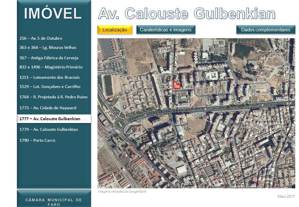 Maio 2011 Imagens retiradas do Google Earth Localização Dados complementares Caraterísticas e imagens 1777 – Av. Calouste Gulbenkian 256 – Av. 5 de Ou