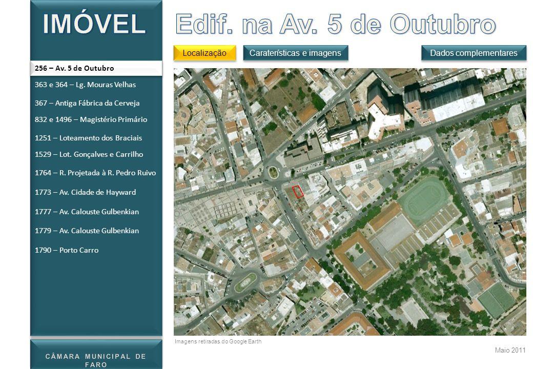Localização Dados complementares Maio 2011 Caraterísticas e imagens 256 – Av. 5 de Outubro Imagens retiradas do Google Earth 363 e 364 – Lg. Mouras Ve