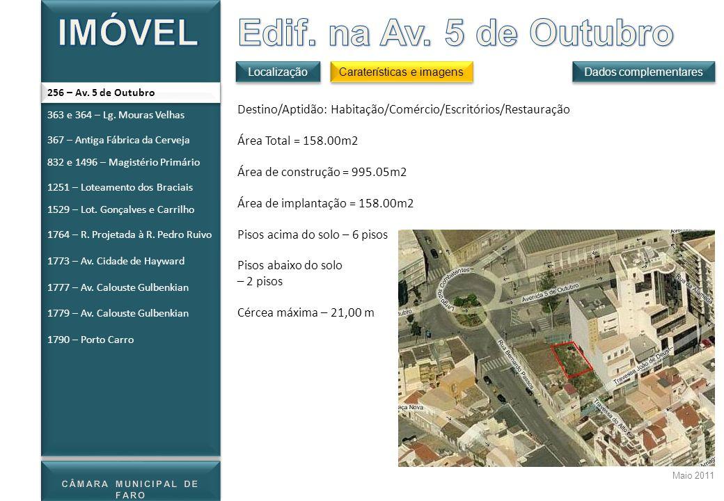 Maio 2011 Localização Dados complementares Caraterísticas e imagens 256 – Av. 5 de Outubro Destino/Aptidão: Habitação/Comércio/Escritórios/Restauração