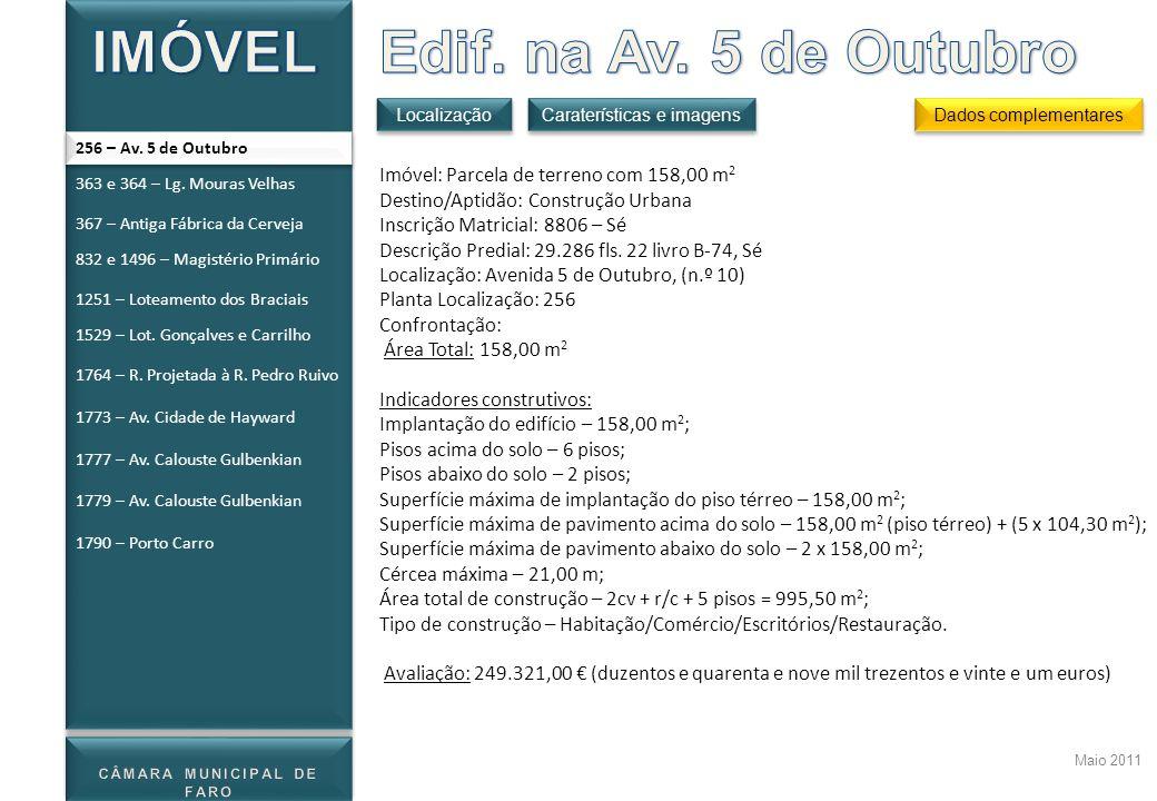 Maio 2011 Localização Dados complementares Caraterísticas e imagens 256 – Av. 5 de Outubro Imóvel: Parcela de terreno com 158,00 m 2 Destino/Aptidão: