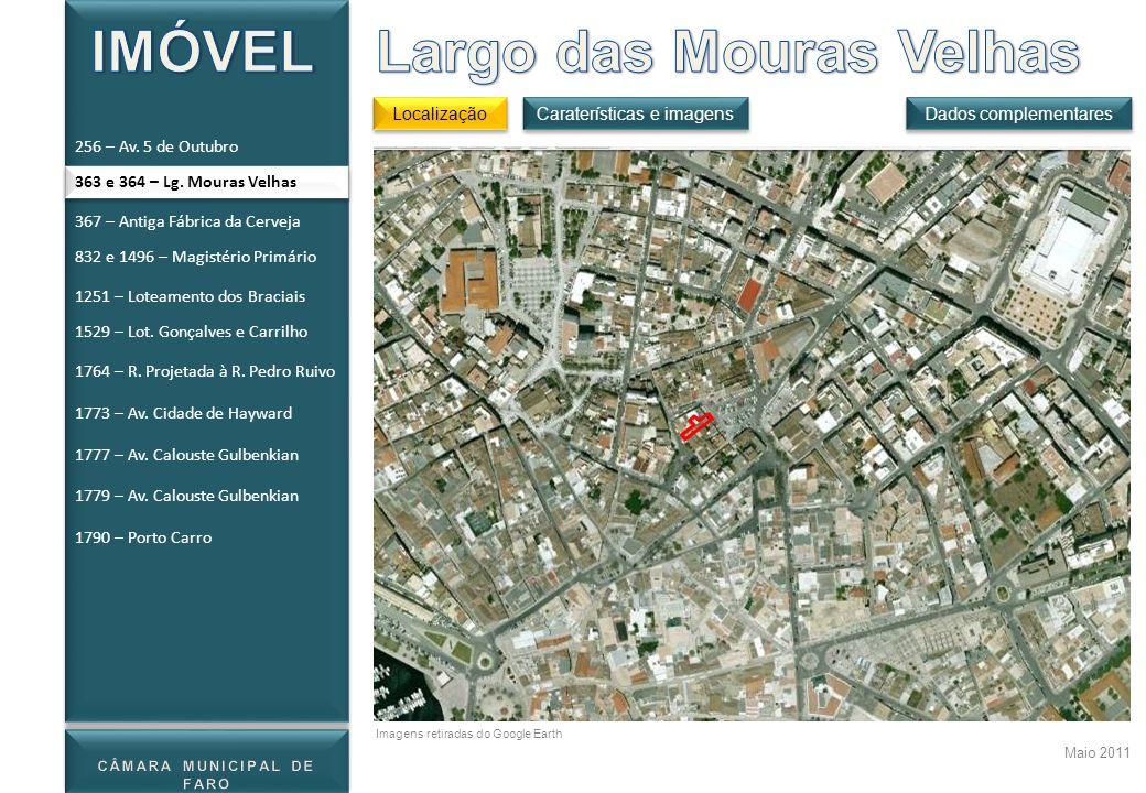 363 e 364 – Lg. Mouras Velhas Localização Dados complementares Maio 2011 Caraterísticas e imagens Imagens retiradas do Google Earth 256 – Av. 5 de Out